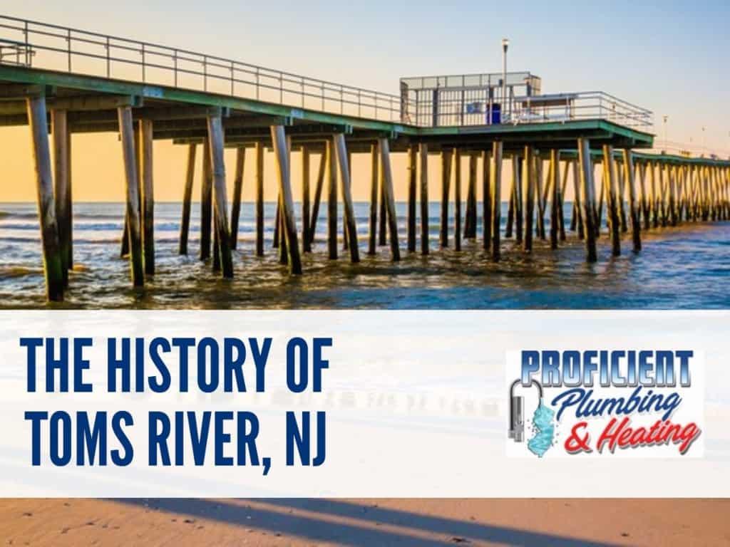 history of toms river - proficient plumbing & heating